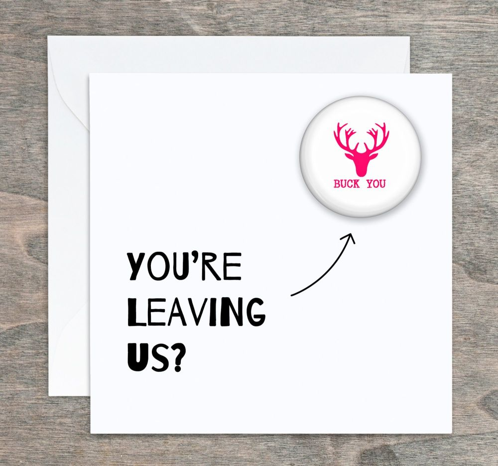 You're Leaving !  Badge Birthday Card