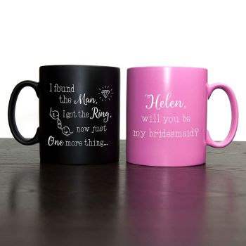 I Found My Man, Now I Need My Girl - Will You Be My Bridesmaid Mug Pink or Black
