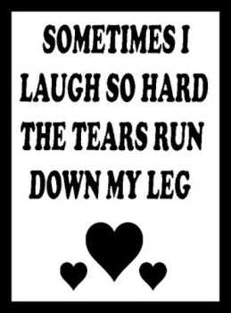Sometimes I Laugh So Hard... Printed Typography Quote