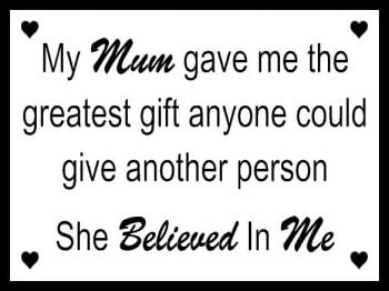 Mum Greatest Gift Believed In Me - Printed Typography Quote