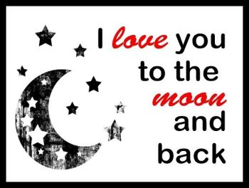Love You To The Moon & Back - Printed Typography Quote