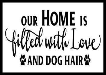 Our Home Is Filled With Love & Dog Hair - Printed Typography Quote
