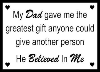 Dad Greatest Gift, He Believed In Me - Printed Typography Quote
