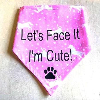 Handmade Adjustable LET'S FACE IT I'M CUTE Dog Bandana - Various Sizes