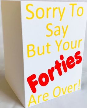Forties Are Over Card - Handmade Greeting Card