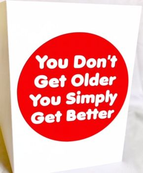 You Don't Get Older, You Simply Get Better Card - Handmade Greeting Card