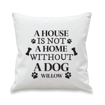 Personalised A House Is Not A Home Without A Dog Cushion Cover