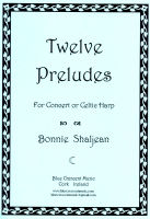Twelve Preludes for Concert or Celtic Harp by Bonnie Shaljean
