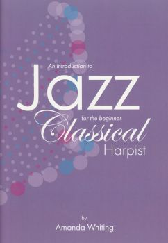An Introduction to Jazz for the Beginner Classical Harpist - Amanda Whiting