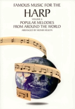 Famous Music for the Harp: Popular Melodies from Around the World Volume 6 - Meinir Heulyn