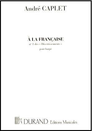 A La Francaise no.1 des Divertissements pour Harp - Andre Caplet
