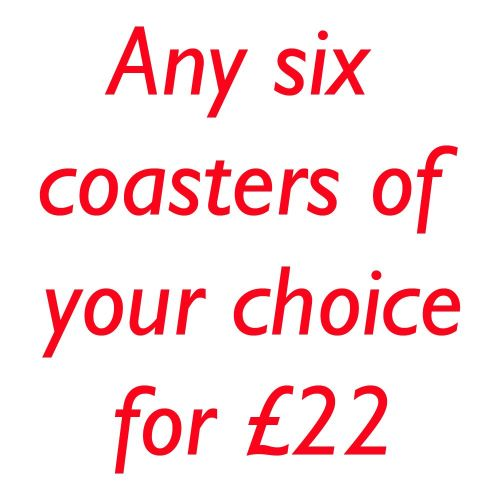 <!-- 00002 -->YOUR CHOICE OF 6 COASTERS