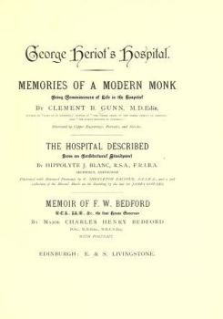 George Heriot's Hospital. Memories of a Modern Monk Being Reminiscences of Life in the Hospital. Edinburgh, E & S Livingstone, 1902.