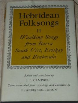 Hebridean Folksongs II: Wauling Songs From Barra, South Uist, Eriskay And Benbecula. Oxford, The Clarendon Press, 1977.