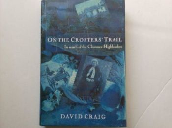 On The Crofters' Trail: In Search Of the Clearance Highlanders. London, Jonathan Cape Ltd, 1990.