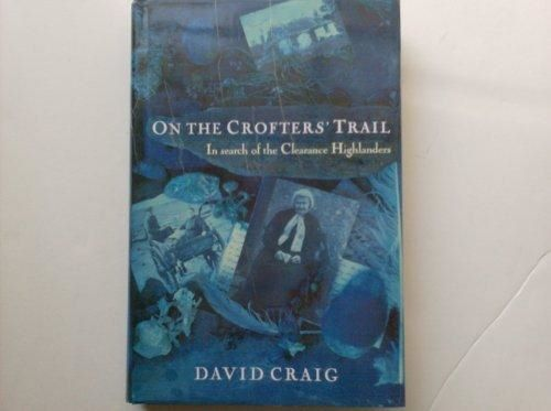 On The Crofters' Trail: In Search Of the Clearance Highlanders