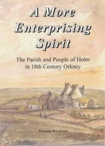 A More Enterprising Spirit: The Parish And People Of Holm In 18th Century O