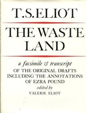 The Waste Land: A Facsimile And Transcript Of The Original Drafts Including