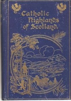 The Catholic Highlands Of Scotland, Volume 1 - The Central Highlands, 1909.