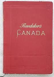 Baedeker's The Dominion Of Canada With Newfoundland And An Excursion To Alaska: Handbook For Travellers, 1900.