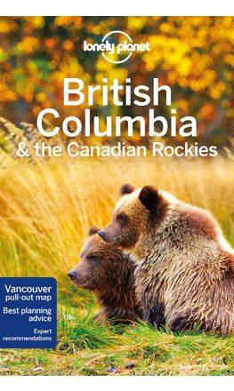 British Columbia and the Canadian Rockies Travel Guide from Lonely Planet