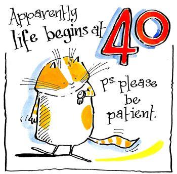 40 Life Begins......