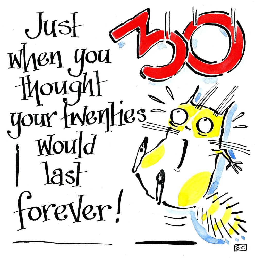 30th Birthday card with cartoon  & caption : 30 Just when the thought your