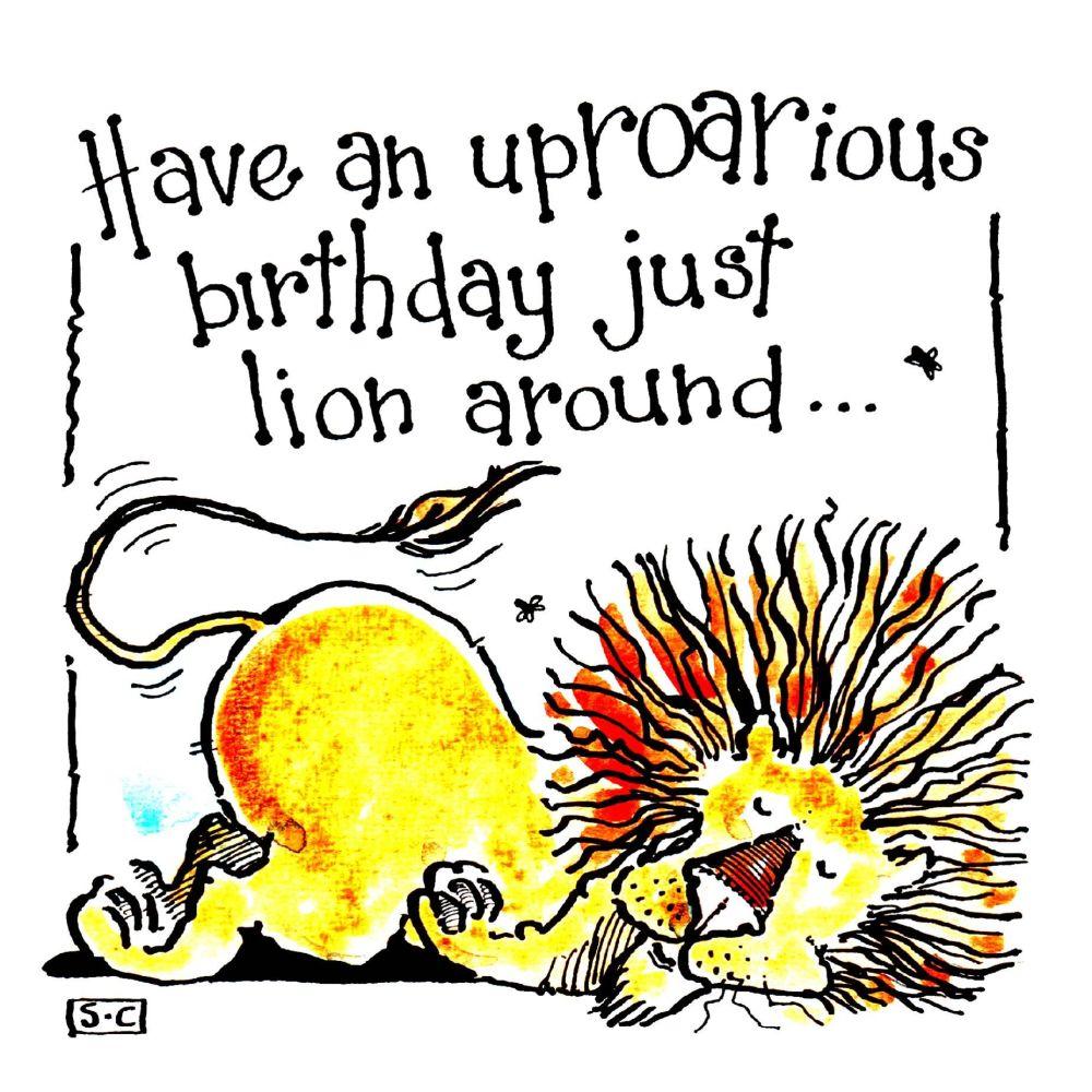 Birthday Card with cartoon lion caption Have An UpRoarious Birthday Just Li
