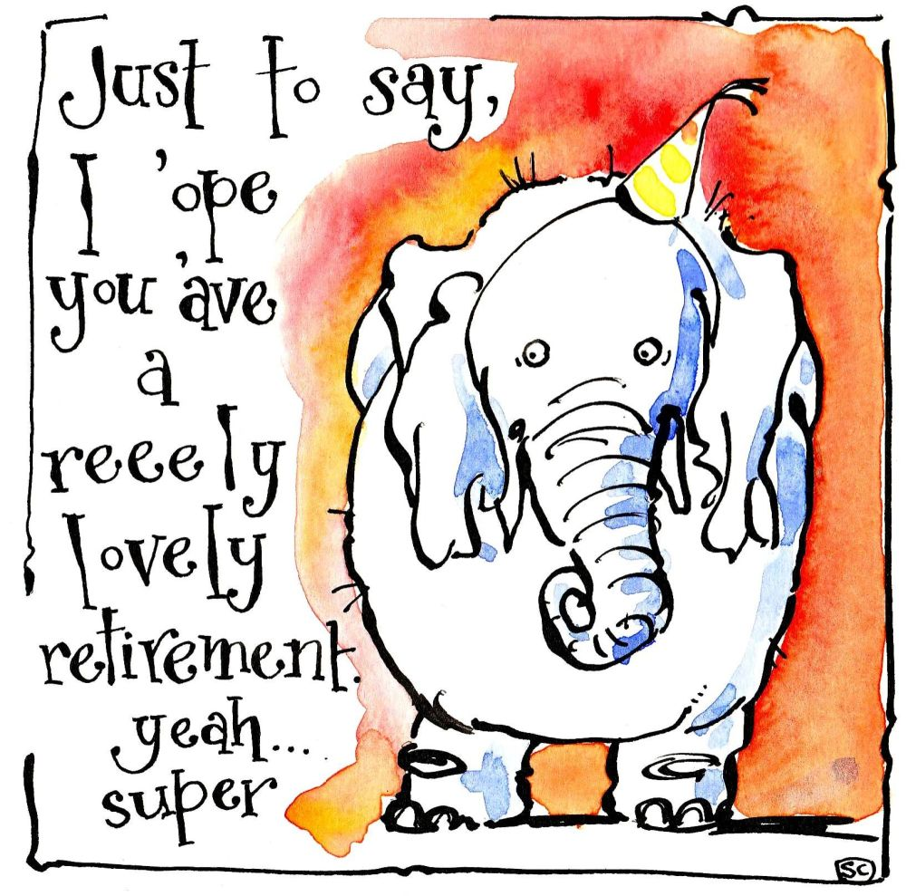 Retirement cards with elephant and caption I 'ope you 'ave a reeely lovely