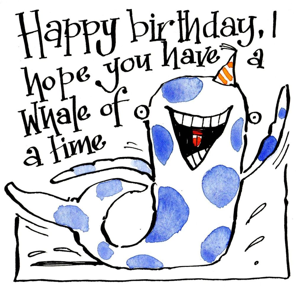 Birthday card with cartoon whale. Caption reads Happy Birthday I hope you h