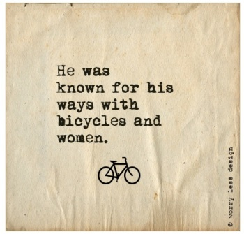 He was known for his way with Bicycles....