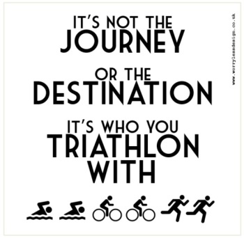 It's who you Triathlon with.....