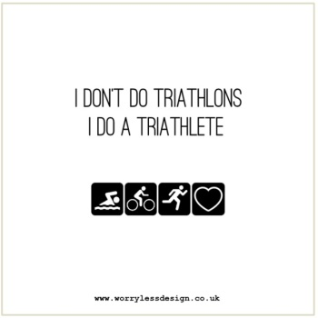I don't do Triathlons, I do a Triathlete