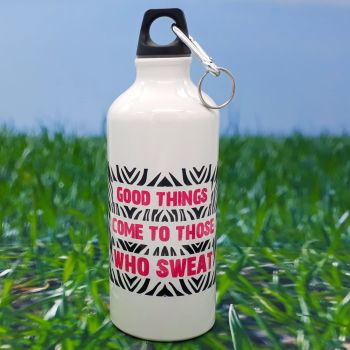 Water bottle - Good things come to those who sweat