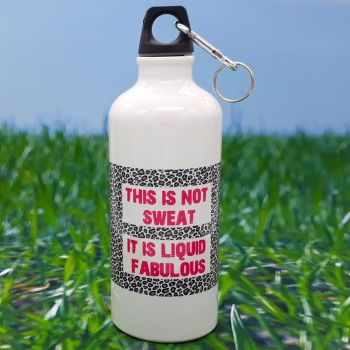 Water bottle - This is not sweat, it is liquid fabulous
