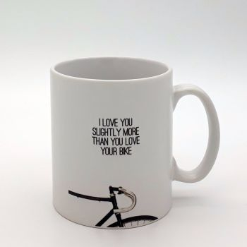 Mug - I love you slightly more than you love YOUR bike