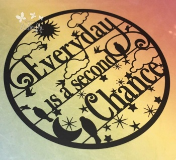 Everyday is a second chance - Paper Cutting Template *Commercial Use*