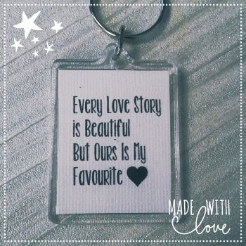 'Every Love Story is Beautiful But Ours Is My Favourite' Keyring