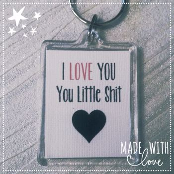 'I Love You You Little Shit' Keyring