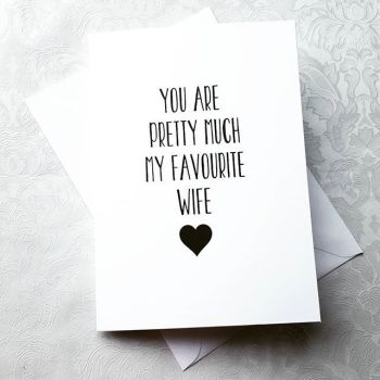 'You Are Pretty Much My Favourite Wife' Card