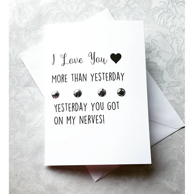 I Love You More Than Yesterday Yesterday You Got On My Nerves!