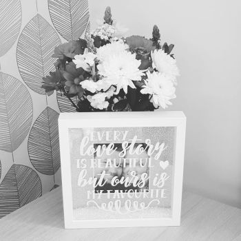 'Every Love Story is Beautiful But Ours is My Favourite' Box Frame