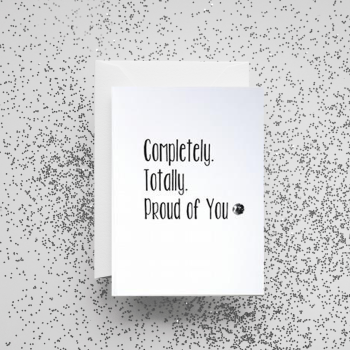 'Completely. Totally. Proud Of You' Card