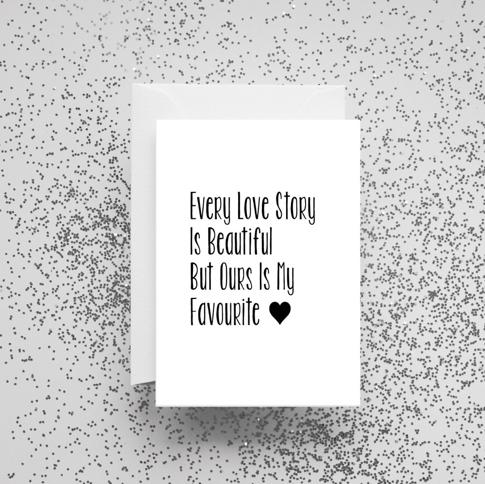 'Every Love Story is Beautiful But Ours is My Favourite' Card