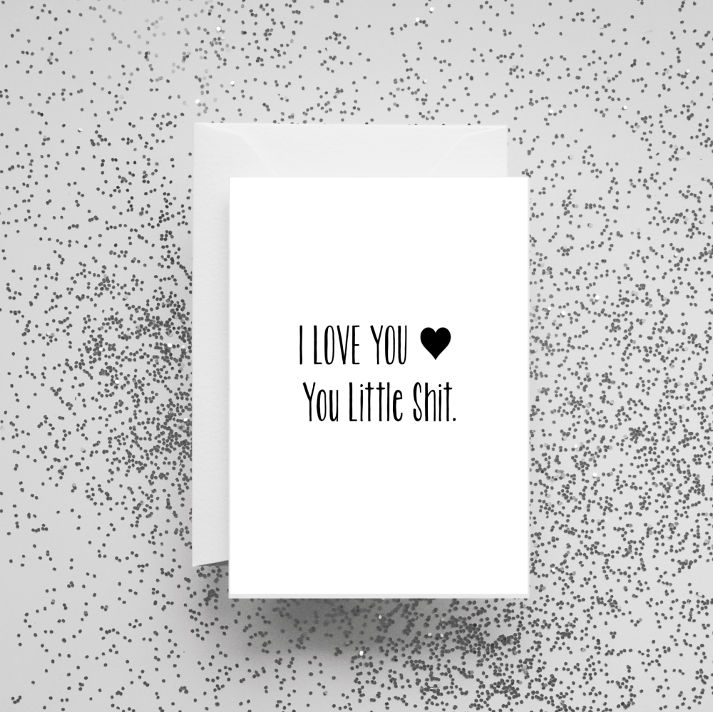 I Love You You Little Shit Card