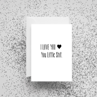 'I Love You You Little Shit' Card
