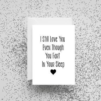 'I Still Love You Even Though You Fart In Your Sleep' Card