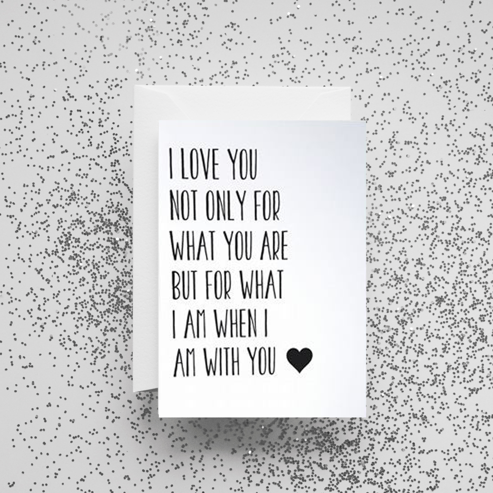 'I Love You Not Only For What You Are' Card