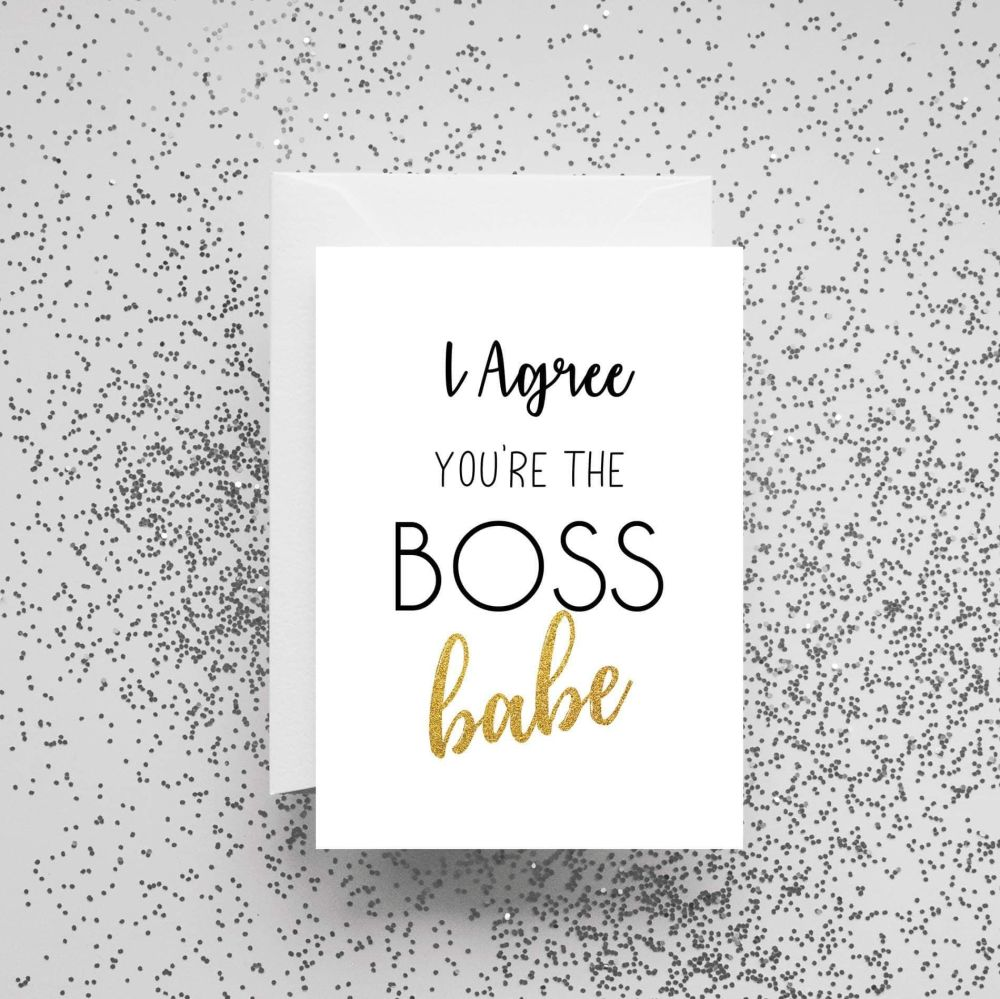 'I Agree You're The Boss Babe' Card