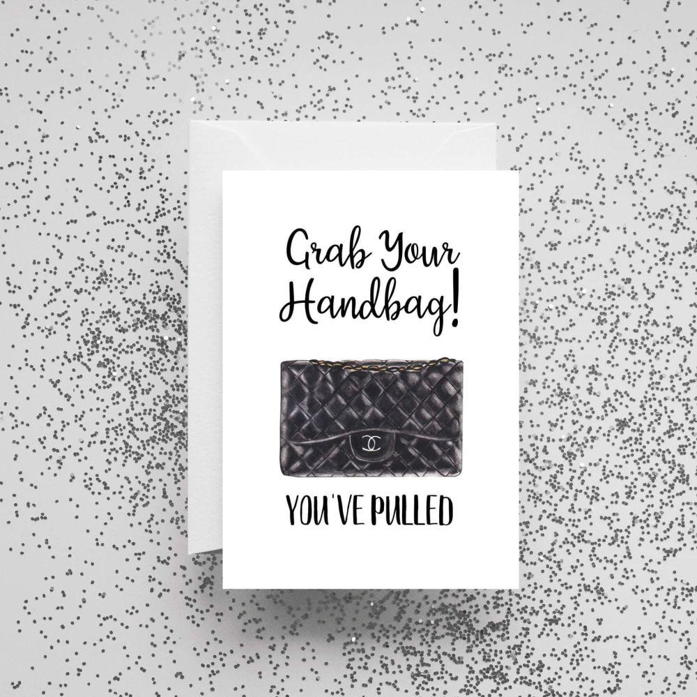 'Grab Your Handbag! You've Pulled' Card